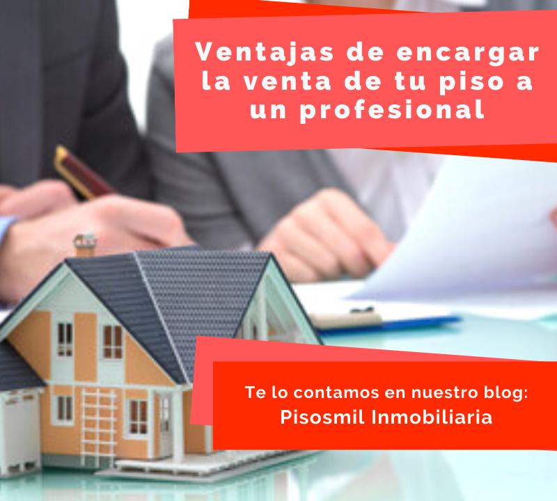 Ventajas de encargar la venta de tu piso a un profesional