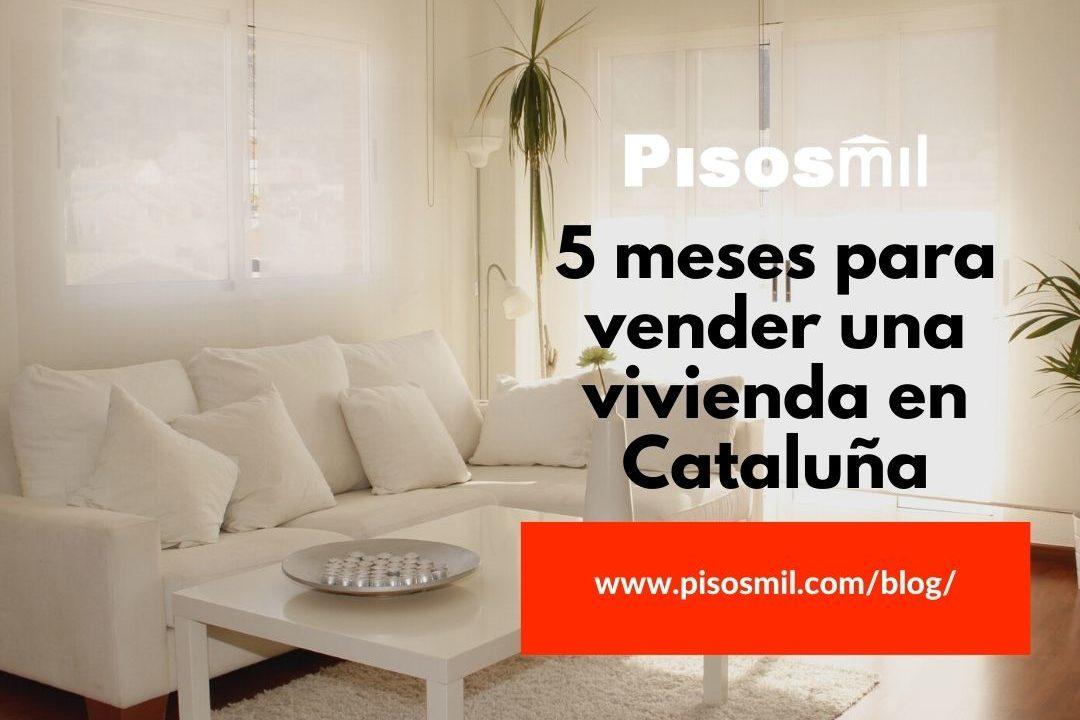 5 meses para vender una vivienda en Cataluña